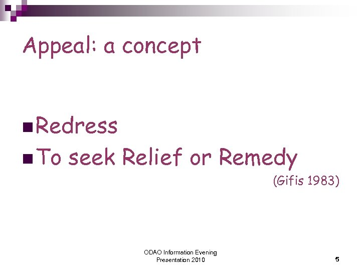 Appeal: a concept n Redress n To seek Relief or Remedy (Gifis 1983) ODAO