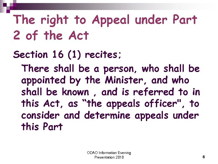 The right to Appeal under Part 2 of the Act Section 16 (1) recites;
