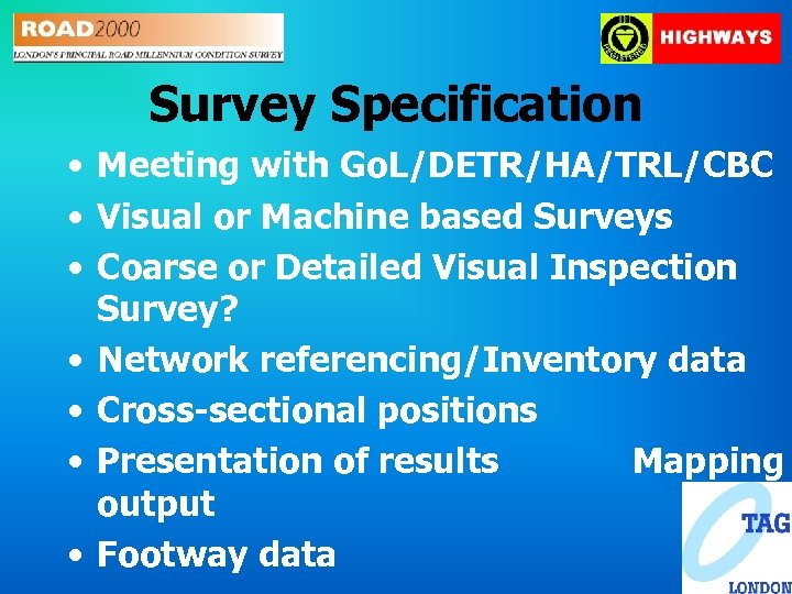 Survey Specification • Meeting with Go. L/DETR/HA/TRL/CBC • Visual or Machine based Surveys •