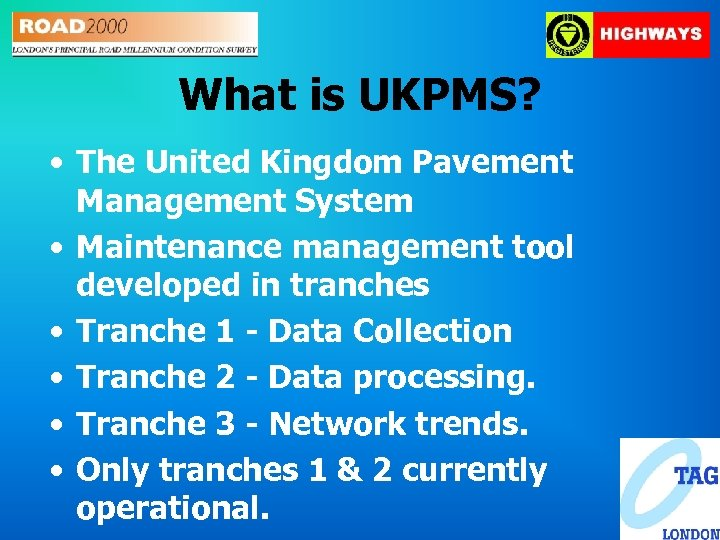 What is UKPMS? • The United Kingdom Pavement Management System • Maintenance management tool