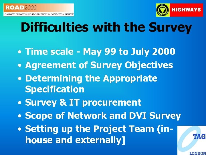 Difficulties with the Survey • Time scale - May 99 to July 2000 •