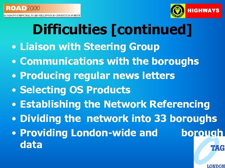 Difficulties [continued] • • Liaison with Steering Group Communications with the boroughs Producing regular