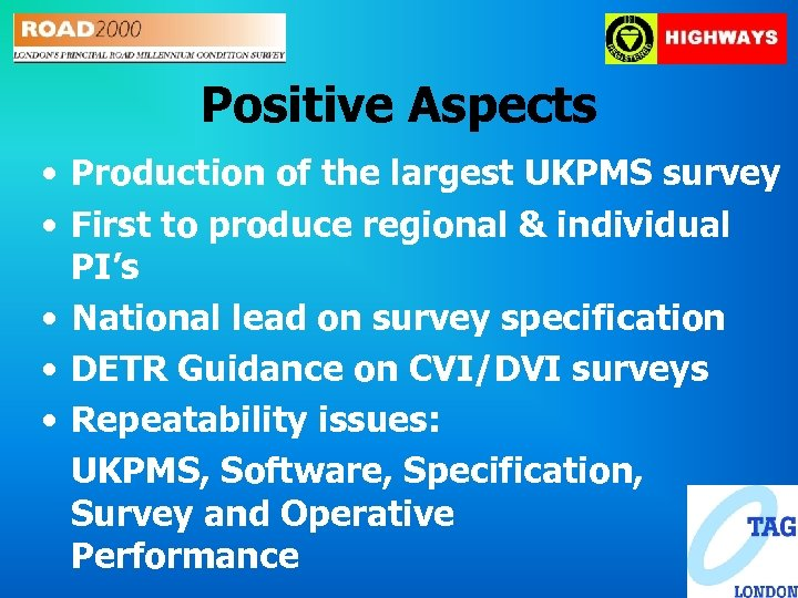 Positive Aspects • Production of the largest UKPMS survey • First to produce regional