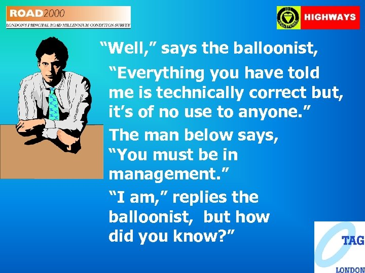 """Well, "" says the balloonist, ""Everything you have told me is technically correct but,"
