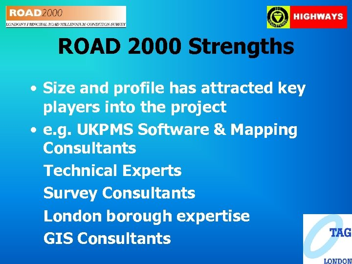 ROAD 2000 Strengths • Size and profile has attracted key players into the project