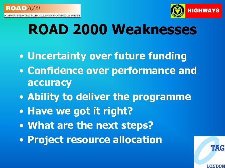 ROAD 2000 Weaknesses • Uncertainty over future funding • Confidence over performance and accuracy