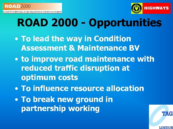 ROAD 2000 - Opportunities • To lead the way in Condition Assessment & Maintenance