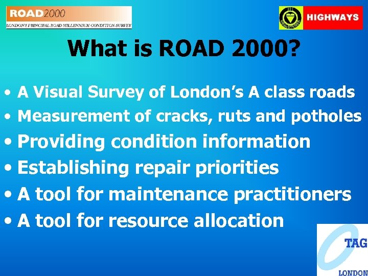 What is ROAD 2000? • A Visual Survey of London's A class roads •