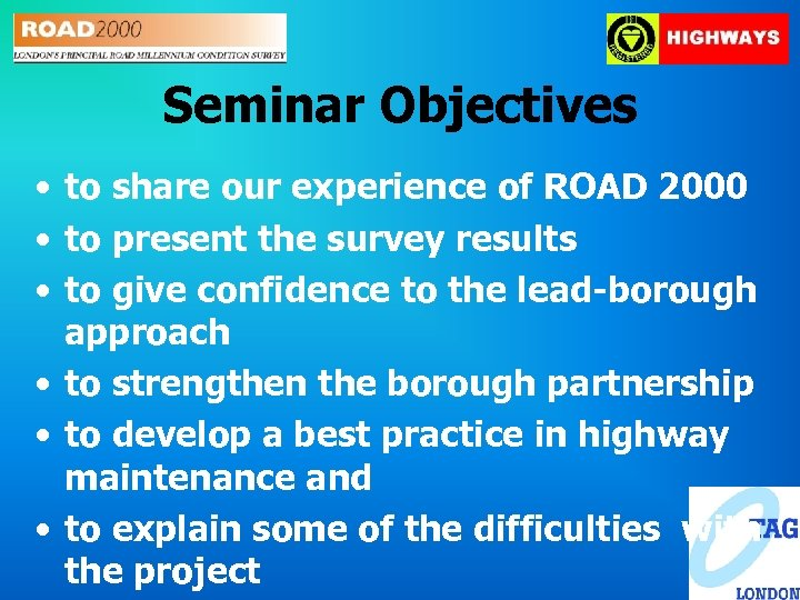 Seminar Objectives • to share our experience of ROAD 2000 • to present the