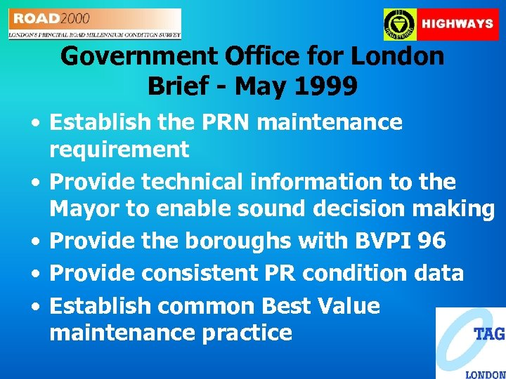 Government Office for London Brief - May 1999 • Establish the PRN maintenance requirement