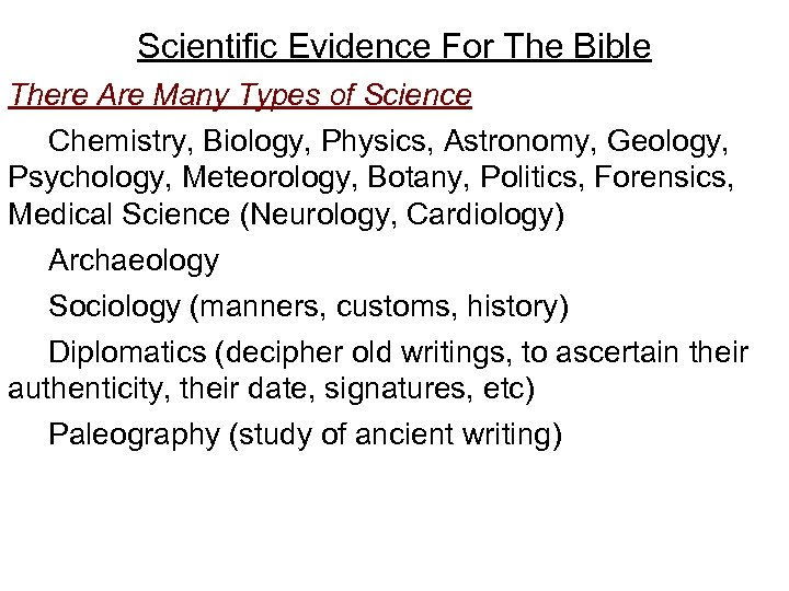 Scientific Evidence For The Bible There Are Many Types of Science Chemistry, Biology, Physics,