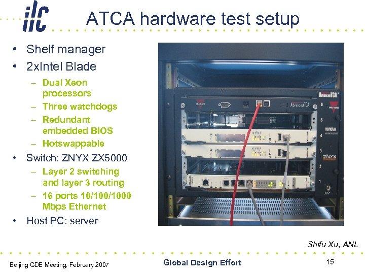 ATCA hardware test setup • Shelf manager • 2 x. Intel Blade – Dual