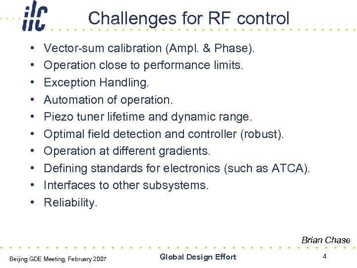 Challenges for RF control • • • Vector-sum calibration (Ampl. & Phase). Operation close