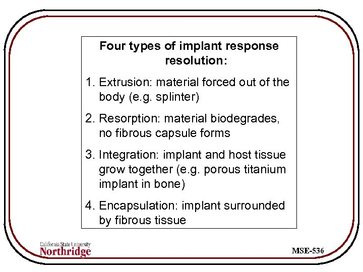 Four types of implant response resolution: 1. Extrusion: material forced out of the body