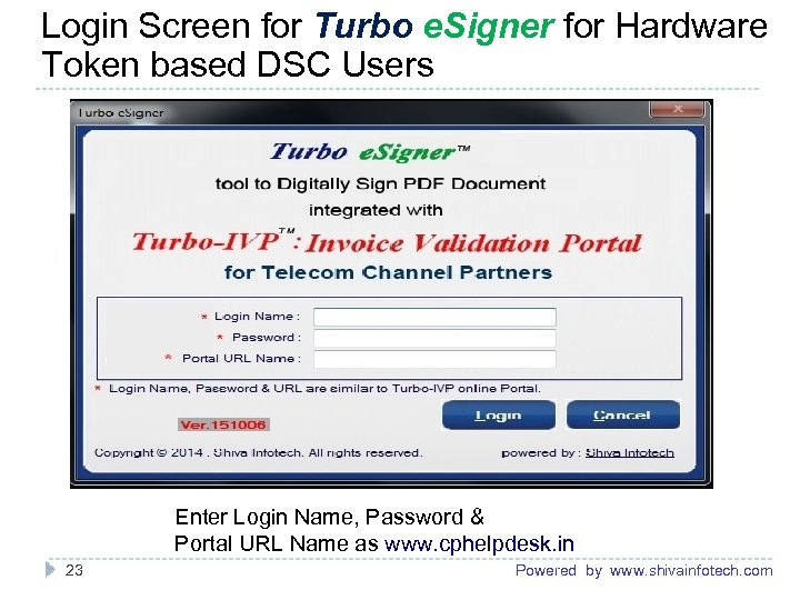 Login Screen for Turbo e. Signer for Hardware Token based DSC Users ------------------------------------------------------- Enter
