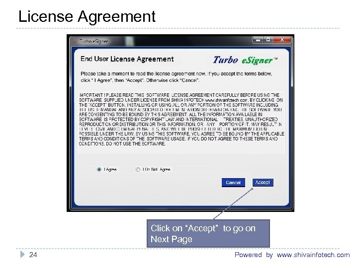 "License Agreement ------------------------------------------------------- Click on ""Accept"" to go on Next Page ------------------------------------------------------- 24 Powered"