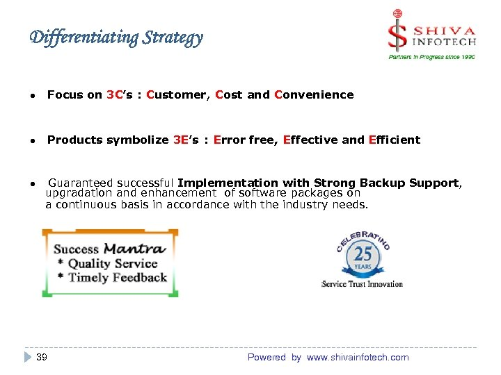 Differentiating Strategy ● Focus on 3 C's : Customer, Cost and Convenience ● Products