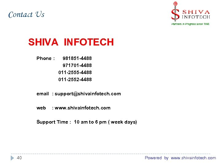 Contact Us SHIVA INFOTECH Phone : 981851 -4488 971701 -4488 011 -2555 -4488 011