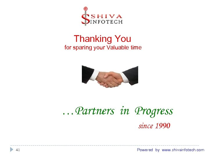 Thanking You for sparing your Valuable time …Partners in Progress since 1990 41