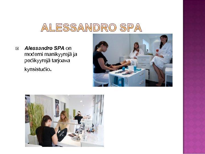 Alessandro SPA on moderni manikyyrejä ja pedikyyrejä tarjoava kynsistudio.