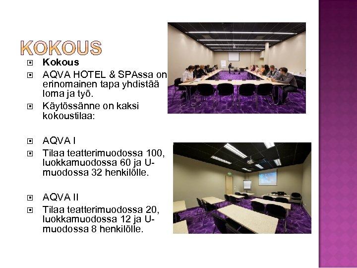 Kokous AQVA HOTEL & SPAssa on erinomainen tapa yhdistää loma ja työ. Käytössänne