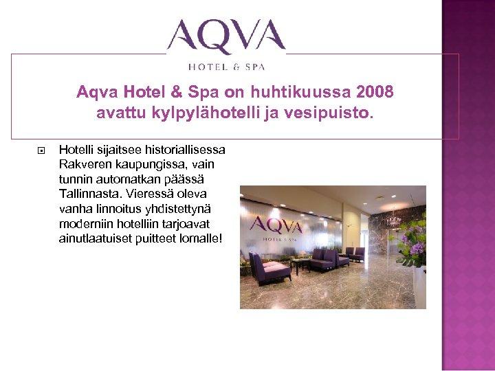 Aqva Hotel & Spa on huhtikuussa 2008 avattu kylpylähotelli ja vesipuisto. Hotelli sijaitsee historiallisessa