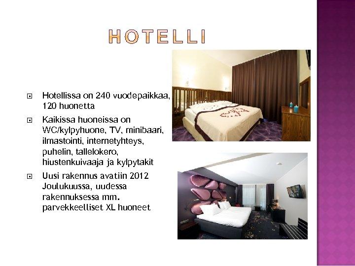 Hotellissa on 240 vuodepaikkaa, 120 huonetta Kaikissa huoneissa on WC/kylpyhuone, TV, minibaari, ilmastointi,