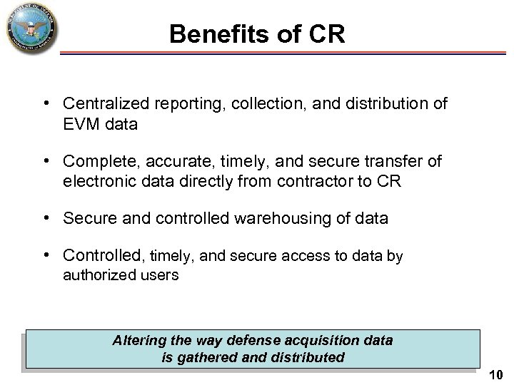Benefits of CR • Centralized reporting, collection, and distribution of EVM data • Complete,