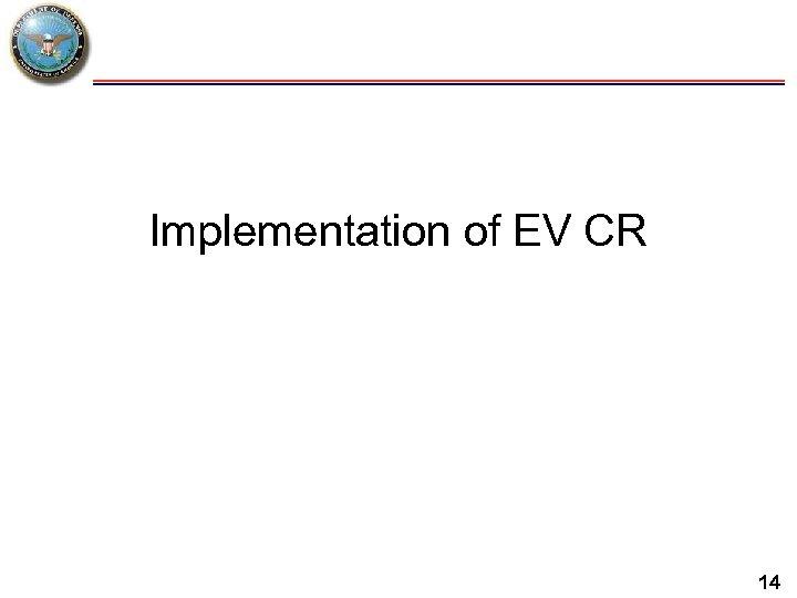 Implementation of EV CR 14