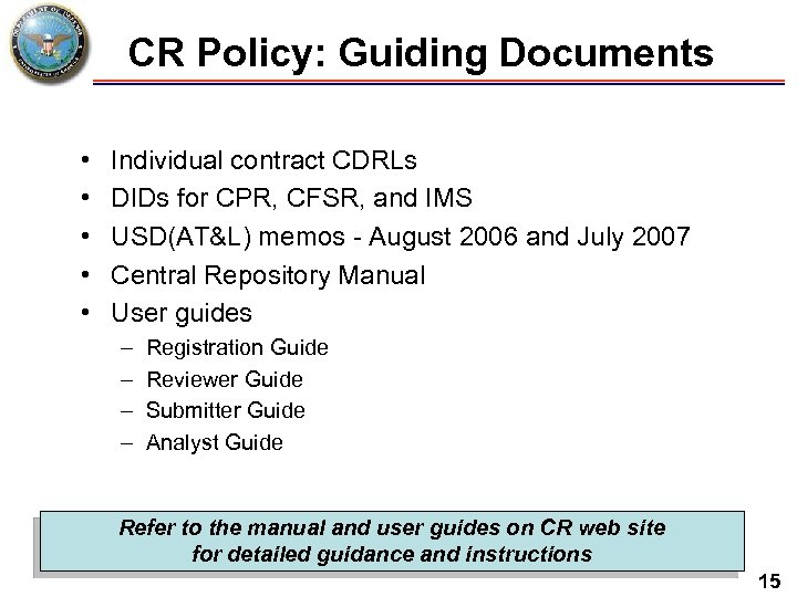 CR Policy: Guiding Documents • • • Individual contract CDRLs DIDs for CPR, CFSR,