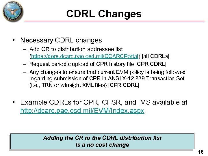 CDRL Changes • Necessary CDRL changes – Add CR to distribution addressee list (https: