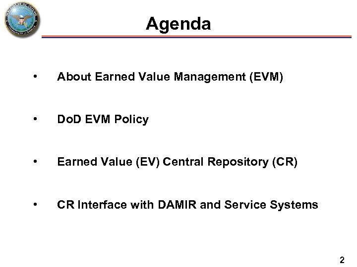 Agenda • About Earned Value Management (EVM) • Do. D EVM Policy • Earned