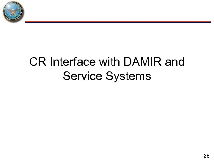CR Interface with DAMIR and Service Systems 28