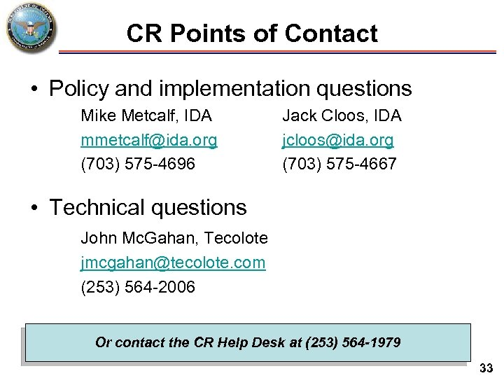 CR Points of Contact • Policy and implementation questions Mike Metcalf, IDA mmetcalf@ida. org