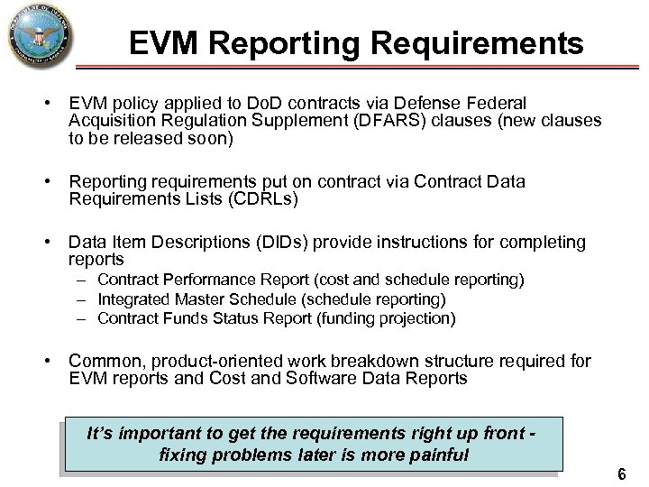 EVM Reporting Requirements • EVM policy applied to Do. D contracts via Defense Federal