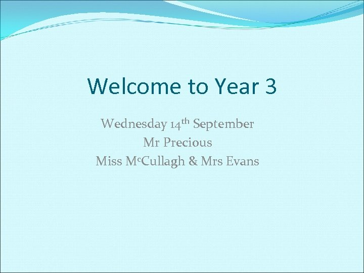 Welcome to Year 3 Wednesday 14 th September Mr Precious Miss Mc. Cullagh &