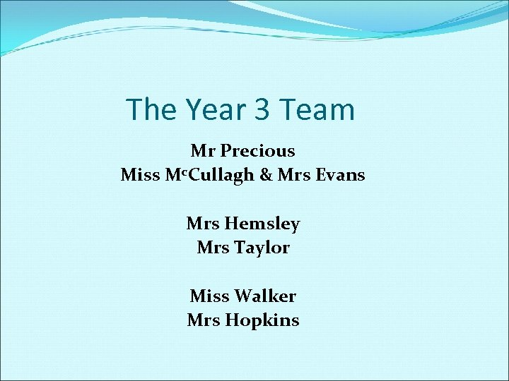 The Year 3 Team Mr Precious Miss Mc. Cullagh & Mrs Evans Mrs Hemsley