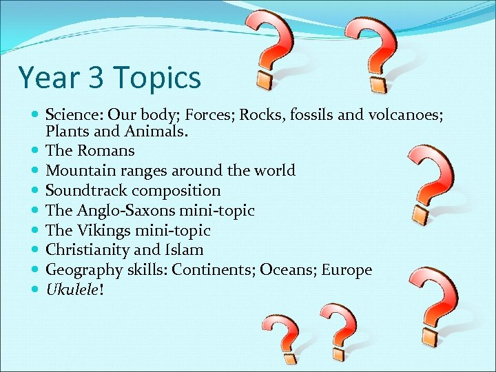 Year 3 Topics Science: Our body; Forces; Rocks, fossils and volcanoes; Plants and Animals.