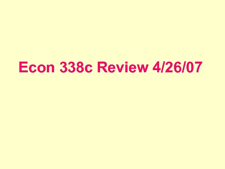Econ 338 c Review 4/26/07