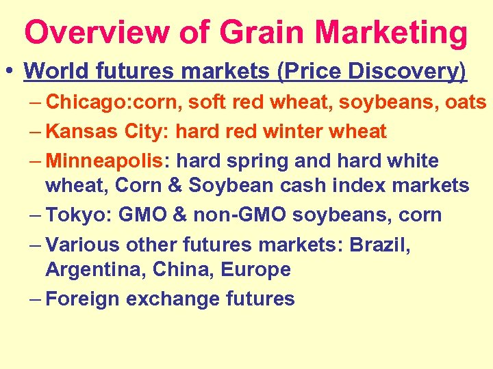 Overview of Grain Marketing • World futures markets (Price Discovery) – Chicago: corn, soft