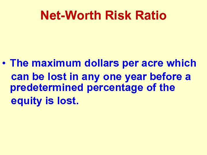 Net-Worth Risk Ratio • The maximum dollars per acre which can be lost in