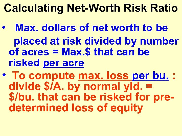 Calculating Net-Worth Risk Ratio • Max. dollars of net worth to be placed at