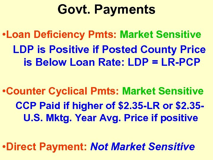 Govt. Payments • Loan Deficiency Pmts: Market Sensitive LDP is Positive if Posted County