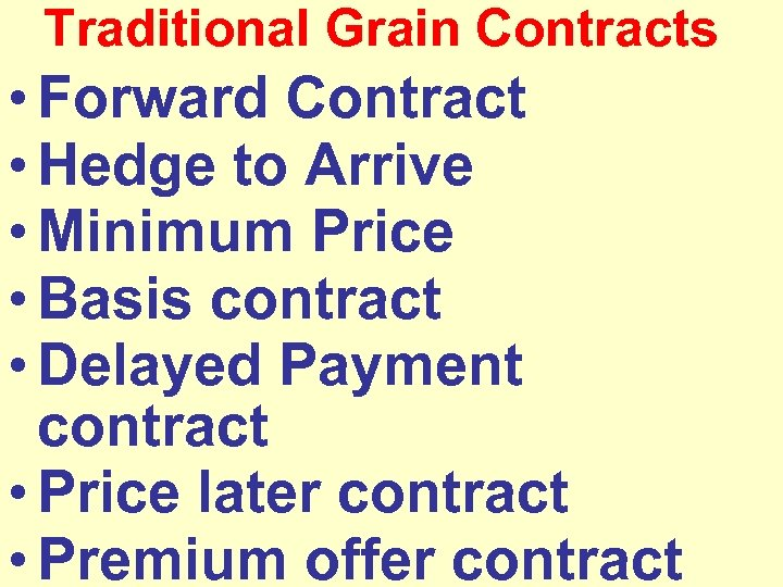 Traditional Grain Contracts • Forward Contract • Hedge to Arrive • Minimum Price •