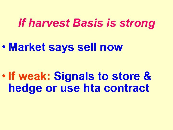 If harvest Basis is strong • Market says sell now • If weak: Signals