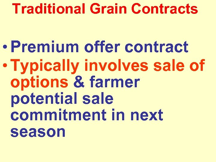 Traditional Grain Contracts • Premium offer contract • Typically involves sale of options &