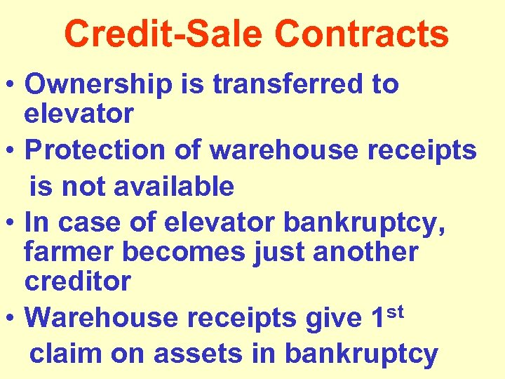 Credit-Sale Contracts • Ownership is transferred to elevator • Protection of warehouse receipts is