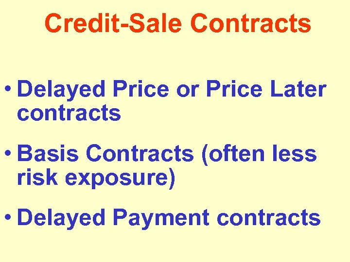 Credit-Sale Contracts • Delayed Price or Price Later contracts • Basis Contracts (often less