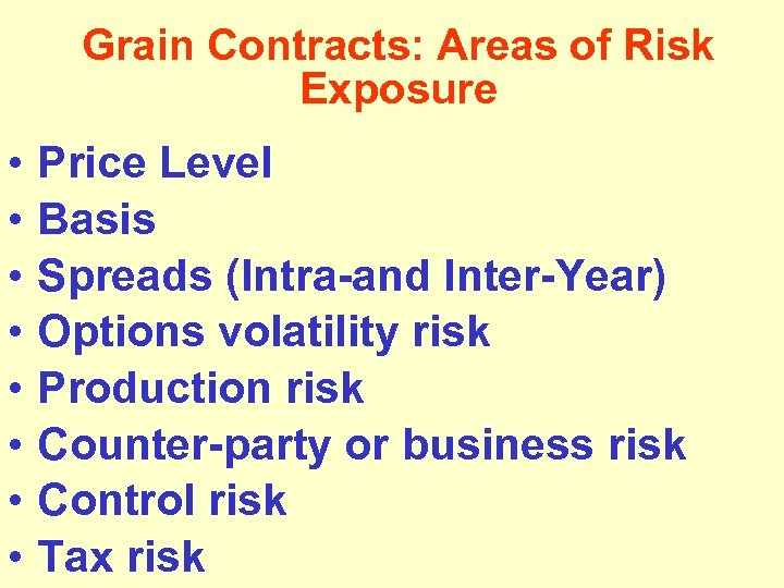 Grain Contracts: Areas of Risk Exposure • • Price Level Basis Spreads (Intra-and Inter-Year)