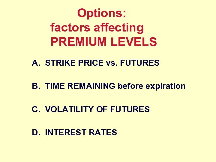Options: factors affecting PREMIUM LEVELS A. STRIKE PRICE vs. FUTURES B. TIME REMAINING before